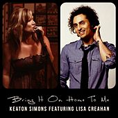 Play & Download Bring It On Home to Me (feat. Lisa Creahan) - Single by Keaton Simons | Napster