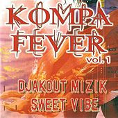Kompa fever, vol. 1 (Djakout Mizik - Sweet Vibe) by Various Artists