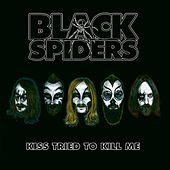 Play & Download Kiss Tried To Kill Me by Black Spiders | Napster