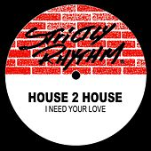 I Need Your Love by House 2 House