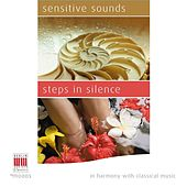 Play & Download Sensitive Sounds - Steps in Silence (In Harmony with Classical Music) by Various Artists | Napster