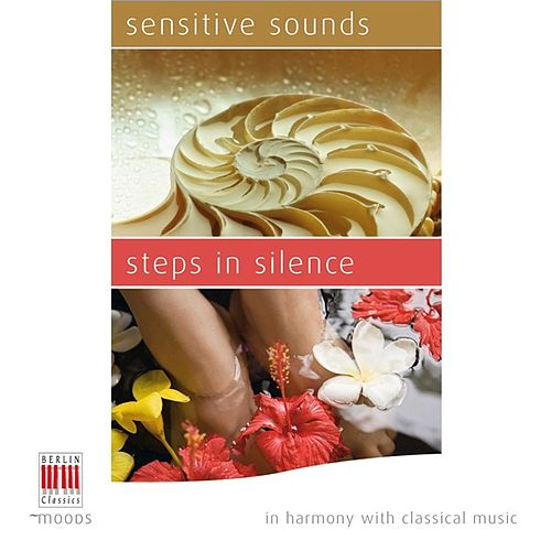 Sensitive Sounds - Steps in Silence (In Harmony with Classical Music) by Various Artists