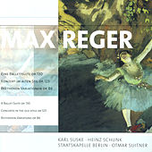 Max Reger: Ballettsuite (Eine) / Konzert im alten Stil / Variations and Fugue on a Theme of Beethoven (Berlin Staatskapelle, Suitner) by Staatskapelle Berlin, Otmar Suitner, Karl Suske