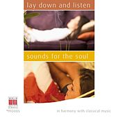 Play & Download Lay Down and Listen - Sounds for the Soul (In Harmony with Classical Music) by Various Artists | Napster