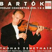 Bartók: Violin Concertos Nos. 1 and 2 by Ivan Fischer, Budapest Festival Orchestra, Thomas Zehetmair
