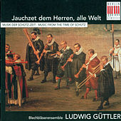 Jauchzet dem Herren, alle Welt (Bläsermusik der Schütz-Zeit - Music from the time of Schütz) by Various Artists