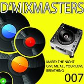 D'Mixmasters, Vol. 7 (Marry The Night, Give Me All Your Love, Breathing) by Various Artists