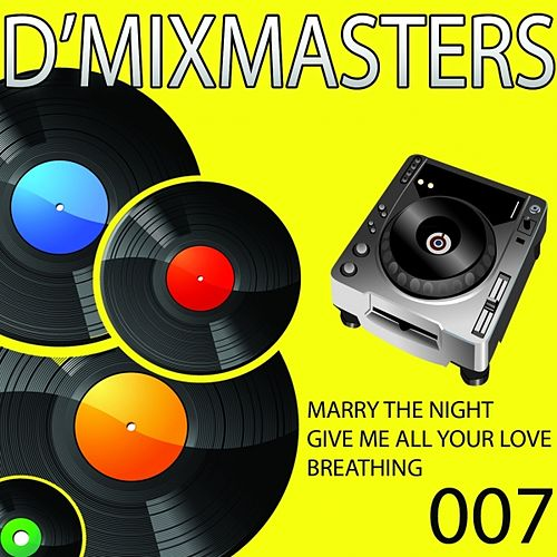 Play & Download D'Mixmasters, Vol. 7 (Marry The Night, Give Me All Your Love, Breathing) by Various Artists | Napster