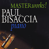 Play & Download Masterworks - Bach,  Chopin, Liszt, Mendelssohn, Haydn by Paul Bisaccia | Napster