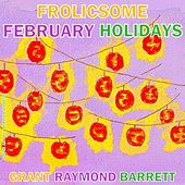 Play & Download Frolicsome February Holidays! - Frosty Flurries of Fetes by Grant Raymond Barrett | Napster