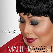 I've Got You - Single by Martha Wash