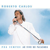 Play & Download Pra Sempre ao vivo no Pacaembu by Roberto Carlos | Napster