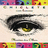 Play & Download Menina Dos Olhos by Chiclete Com Banana | Napster