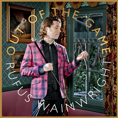 Play & Download Out Of The Game by Rufus Wainwright | Napster