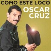 Play & Download Como Este Loco by Oscar Cruz | Napster