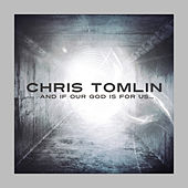 Play & Download And If Our God Is For Us... by Chris Tomlin | Napster