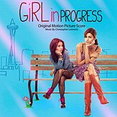 Play & Download Girl In Progress-Original Motion Picture Score by Christopher Lennertz | Napster