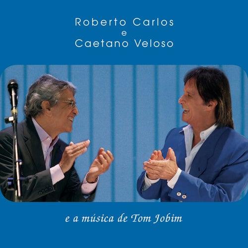 Play & Download Roberto Carlos e Caetano Veloso e a música de Tom Jobim by Roberto Carlos & Caetano Veloso | Napster