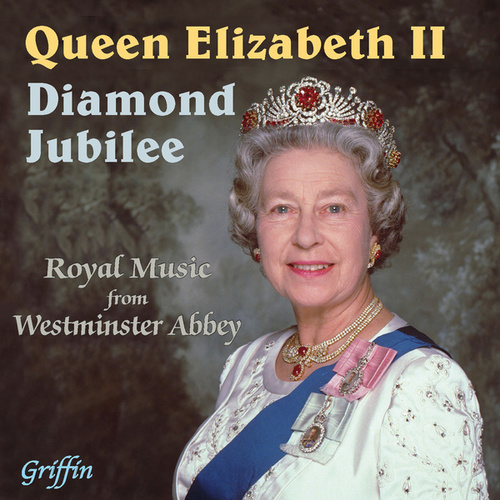 Play & Download The Queen's Diamond Jubilee - Royal Music from Westminster Abbey by Westminster Abbey Choir | Napster