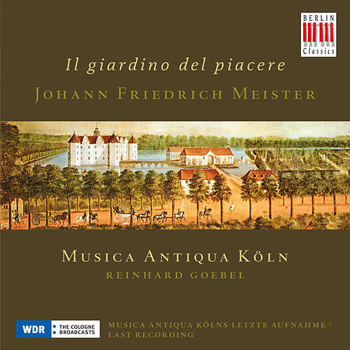Play & Download Meister: Sonatas nos. 2, 4, 5, 6, 10 & 11 (Il giardino del piacere) by Musica Antiqua Köln | Napster