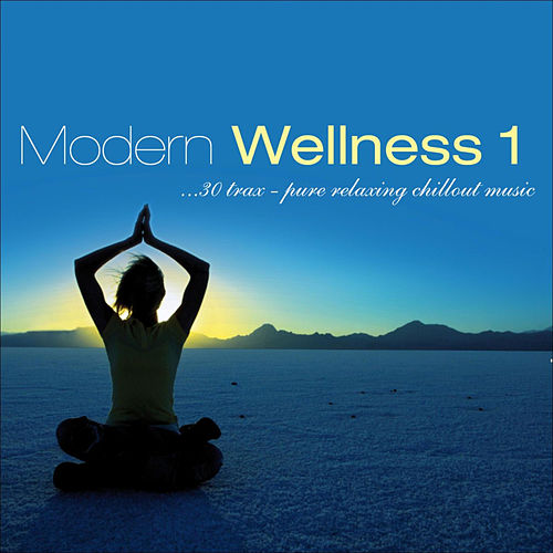Play & Download Modern Wellness Vol. 1 - Pure Relaxing Chillout Music by Various Artists | Napster