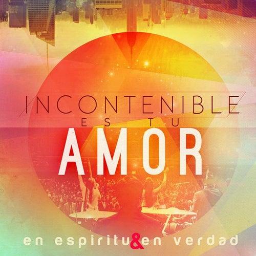 Play & Download Incontenible Es Tu Amor by En Espiritu Y En Verdad | Napster