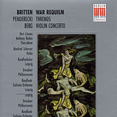 Britten: War Requiem Op. 66 - Penderecki: Threnos - Berg: Violin Concerto by Various Artists