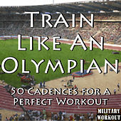 Train Like an Olympian: 50 Cadences for a Perfect Workout by Various Artists