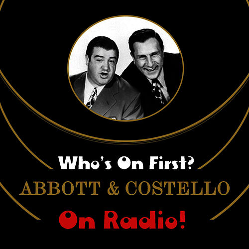 Play & Download Who's On First? Abbott And Costello On Radio! by Abbott and Costello | Napster