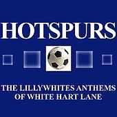 Hotspurs: The Lillywhites Anthems Of White Heart Lane by Various Artists