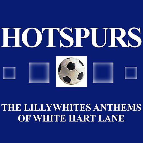 Play & Download Hotspurs: The Lillywhites Anthems Of White Heart Lane by Various Artists | Napster