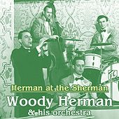 Play & Download Herman At The Sherman by Woody Herman | Napster