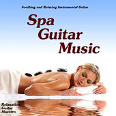 Spa Guitar Music - Soothing And Relaxing Instrumental Guitar by Relaxation Guitar Maestro