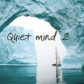 Play & Download Quiet Mind 2 (Music for Relaxation, Meditation, Yoga, Massage and Spa) by Various Artists | Napster
