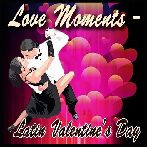 Play & Download Love Moments (Latin Valentine's Day) by Various Artists | Napster