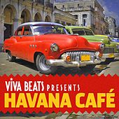 Play & Download Viva! Beats Presents Havana Cafe by Various Artists | Napster