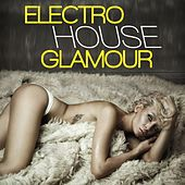 Play & Download Electro House Glamour by Various Artists | Napster