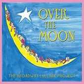 Play & Download Over the Moon: The Broadway Lullaby Album by Various Artists | Napster