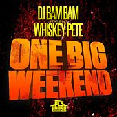 Play & Download One Big Weekend (Radio Mix) (feat. Whiskey Pete) - Single by DJ Bam Bam   Napster