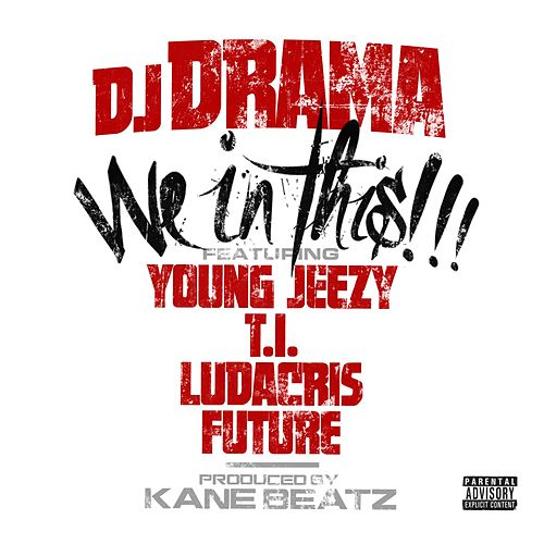 Play & Download We In This (feat. Young Jeezy, T.I., Ludacris and Future) by DJ Drama | Napster
