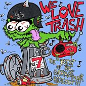 Play & Download We Love Trash - The Best of the GaragePunk Hideout, Vol. 7 by Various Artists | Napster