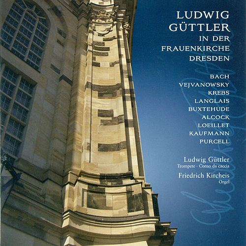 Play & Download Ludwig Güttler in der Frauenkirche Dresden by Ludwig Güttler | Napster