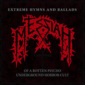 Extreme Hymns and Ballads of a Rotten Psycho Underground Horror Cult by Messiah