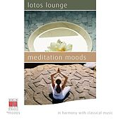Play & Download Lotos Lounge - Meditation Moods (In Harmony with Classical Music) by Various Artists | Napster