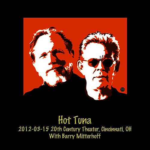 Play & Download 2012-03-15 20th Century Theater, Cincinnati, OH (Live) by Hot Tuna | Napster