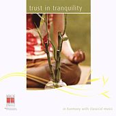 Play & Download Trust in Tranquility (In Harmony with Classical Music) by Various Artists | Napster