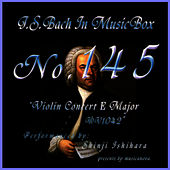 Play & Download Bach In Musical Box 145 / Violin Concert No2 E Major Bwv1042 by Shinji Ishihara | Napster