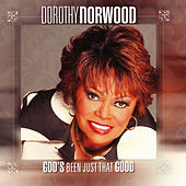 Play & Download God's Been Just That Good by Dorothy Norwood | Napster