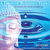 Play & Download A Drop of Buddha's Tears - to Cleanse the World of Suffering by Aeoliah | Napster