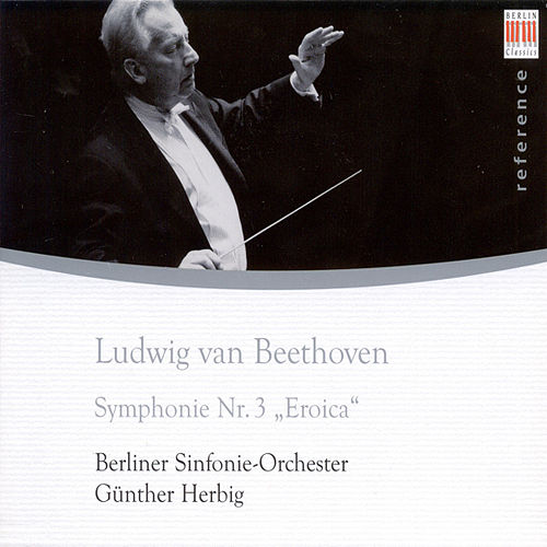 Play & Download Ludwig van Beethoven: Symphony No. 3, 'Eroica' (Berlin Symphony, Herbig) by Various Artists | Napster